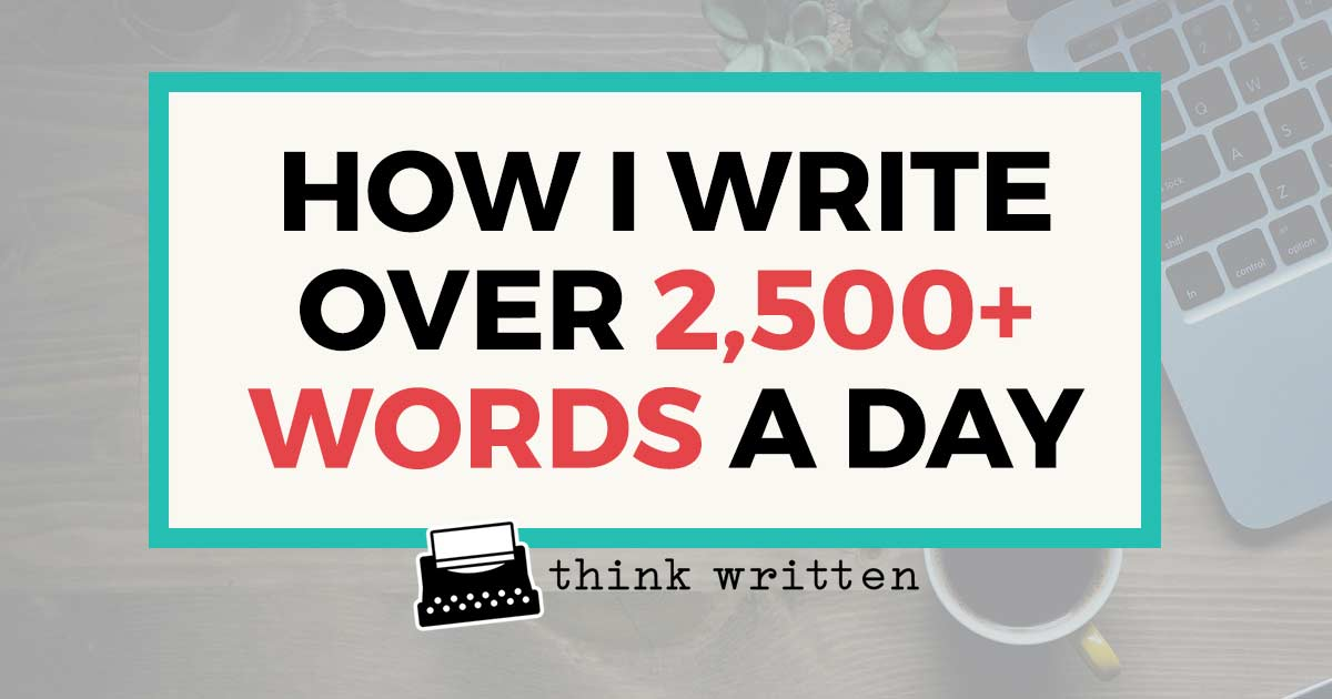 how to write over 2500 words a day