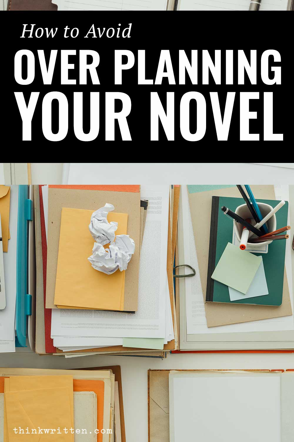 how to avoid over planning your novel
