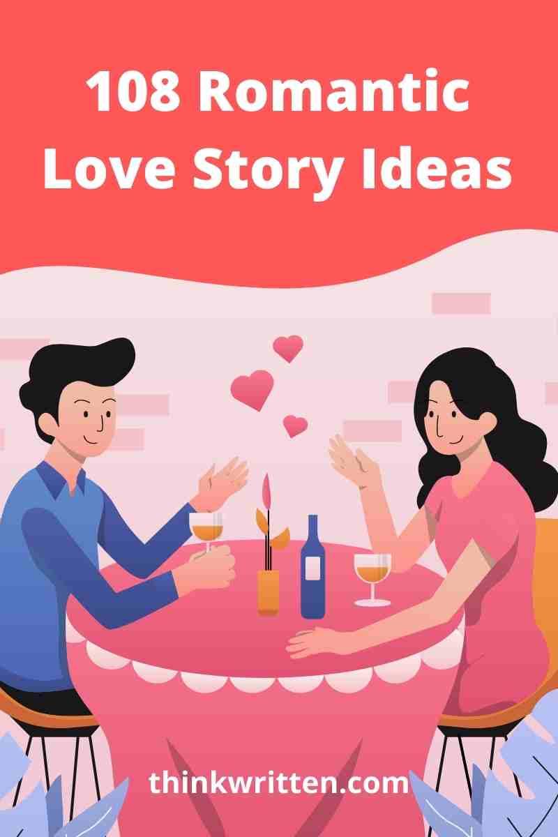 108 Romantic Love Story Ideas